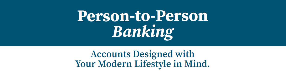 Person to person banking, Accounts designed with your modern lifestyle in Mind