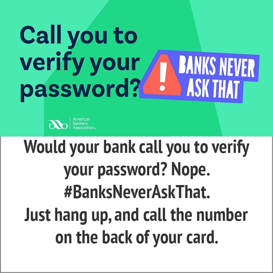 call you to verify your password- banks never ask
